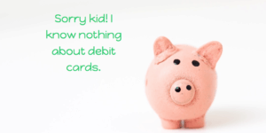 piggy banks don't do debit cards